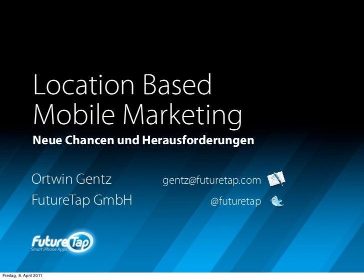 Location Based                Mobile Marketing                Neue Chancen und Herausforderungen               Ortwin Gent...