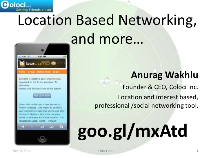 Location Based Networking,and more…<br />AnuragWakhlu<br />Founder & CEO, Coloci Inc.<br />Location and interest base...