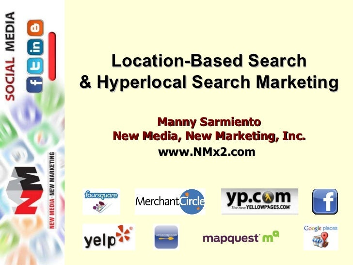 Location-Based Search & Hyperlocal Search Marketing Manny Sarmiento New Media, New Marketing, Inc. www.NMx2.com
