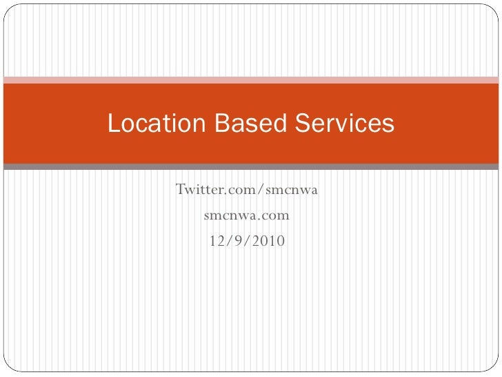 Location Based Services     Twitter.com/smcnwa         smcnwa.com          12/9/2010