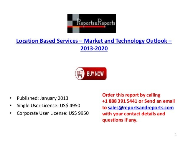 Location Based Services – Market and Technology Outlook – 2013-2020 • Published: January 2013 • Single User License: US$ 4...