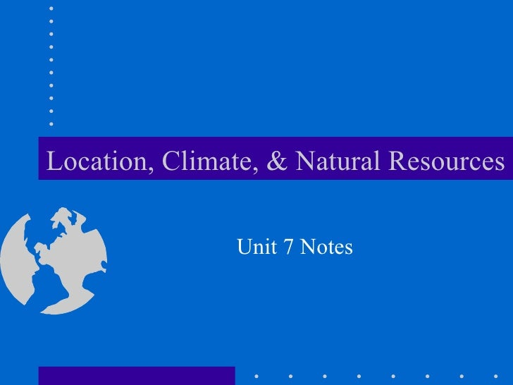 Location, Climate, & Natural Resources Unit 7 Notes