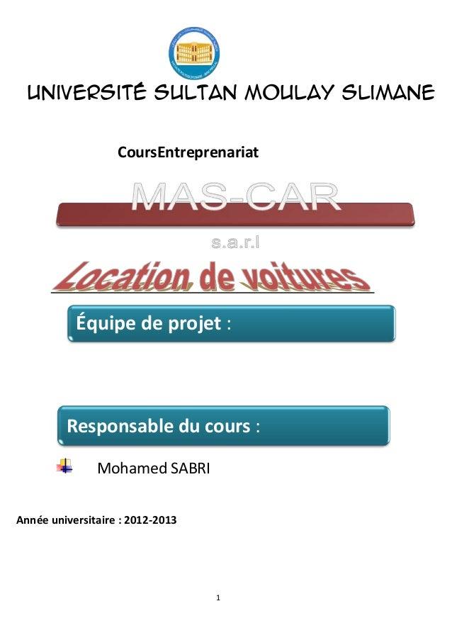 1Université Sultan Moulay SlimaneCoursEntreprenariatMohamed SABRIAnnée universitaire : 2012-2013Équipe de projet :Responsa...