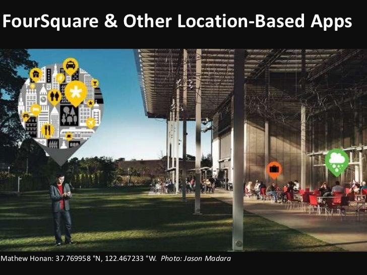 FourSquare& Other Location-Based Apps<br />Mathew Honan: 37.769958 °N, 122.467233 °W.  Photo:Jason Madara<br />