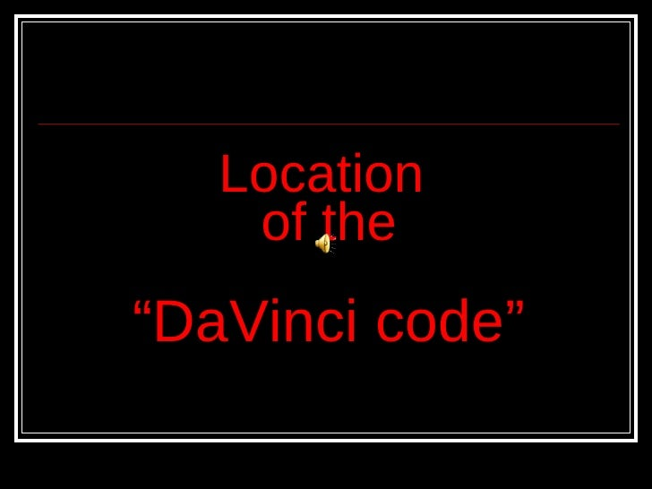 "Location  of the   ""DaVinci code"""