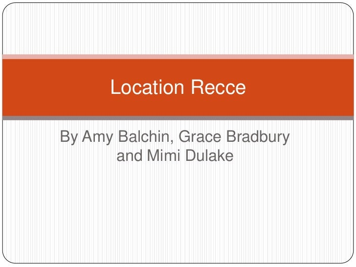 Location RecceBy Amy Balchin, Grace Bradbury       and Mimi Dulake
