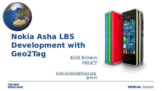 Nokia Asha LBS Development with Geo2Tag Kirill Krinkin FRUCT kirill.krinkin@fruct.org @kkvt