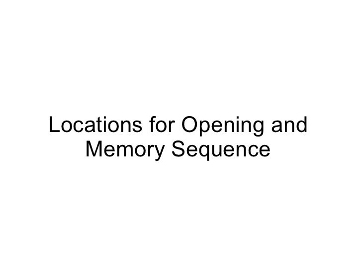 Locations for Opening and Memory Sequence