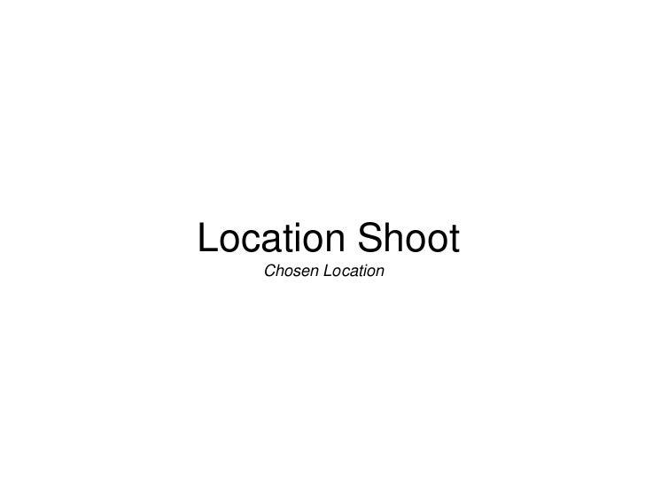 Location Shoot   Chosen Location