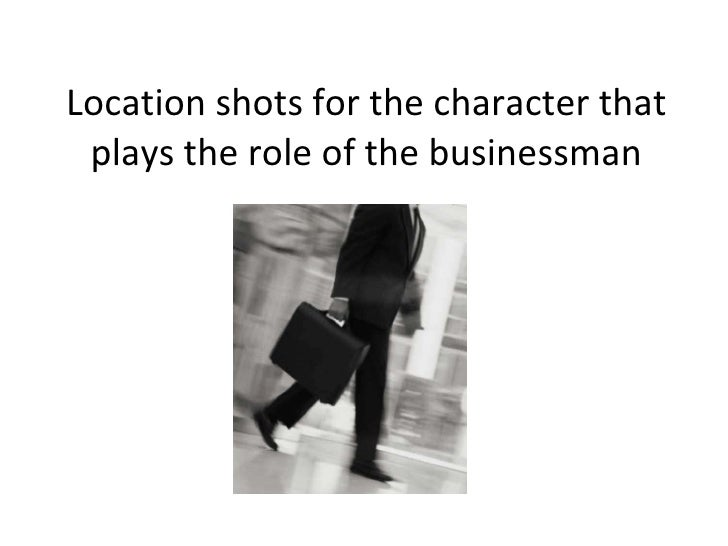Location shots for the character that plays the role of the businessman