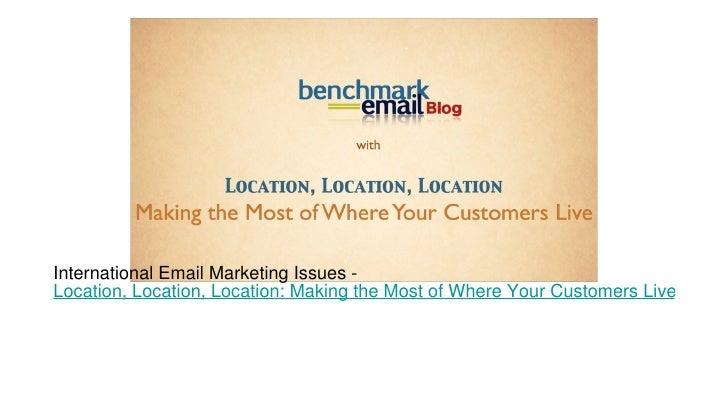 International Email Marketing Issues -  Location, Location, Location: Making the Most of Where Your Customers Live