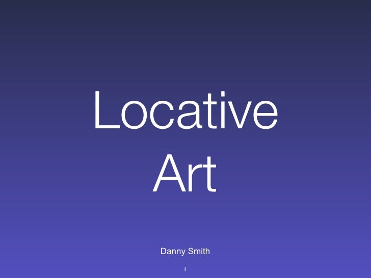 Locative   Art   Danny Smith        1