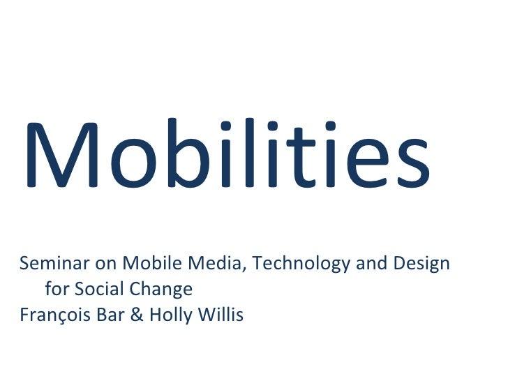 Mobilities Seminar on Mobile Media, Technology and Design  for Social Change François Bar & Holly Willis