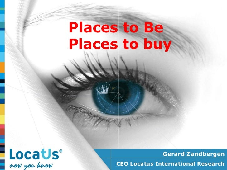 Places to BePlaces to buy                    Gerard Zandbergen      CEO Locatus International Research