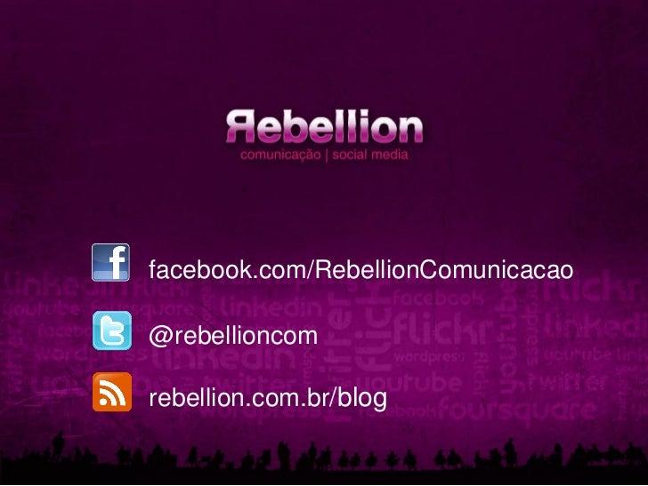 facebook.com/RebellionComunicacao@rebellioncomrebellion.com.br/blog