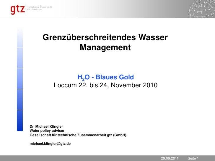 23.11.2010<br />Grenzüberschreitendes Wasser Management<br />H2O - Blaues Gold<br />Loccum 22. bis 24, November 2010<br />...