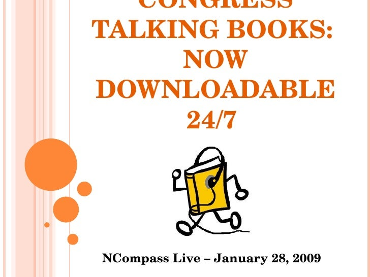 LIBRARY OF CONGRESS TALKING BOOKS:  NOW DOWNLOADABLE 24/7  NCompass Live – January 28, 2009