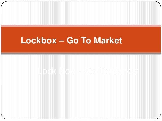 Lockbox – Go To Market Lock Box – Go To Market