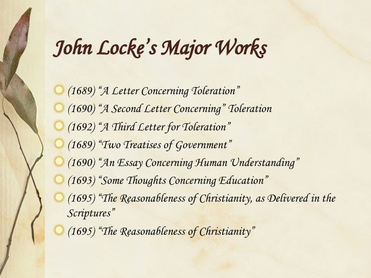"john locke an essay An essay concerning human understanding john locke this web edition published by ebooks@adelaide last updated tuesday, july 14, 2015 at 12:10 to the best of our knowledge, the text of this work is in the ""public domain"" in australia however, copyright law varies in other countries, and the work may still be."