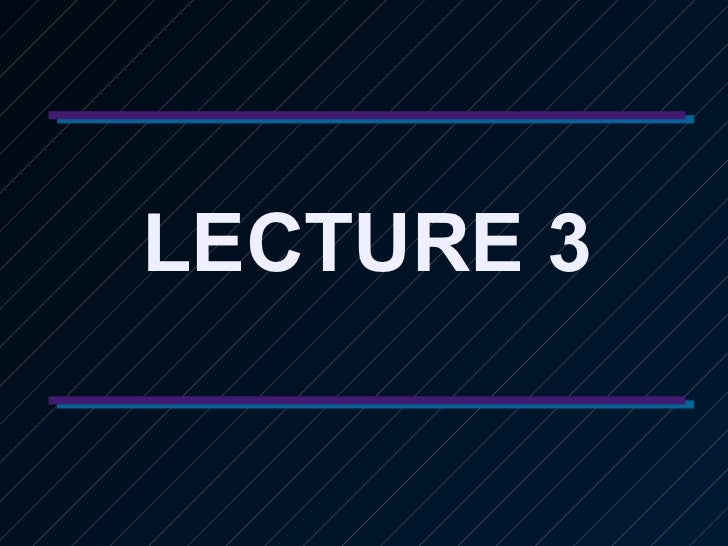 LECTURE 3