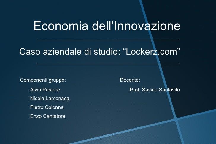 """Economia dellInnovazioneCaso aziendale di studio: """"Lockerz.com""""Componenti gruppo:      Docente:   Alvin Pastore           ..."""