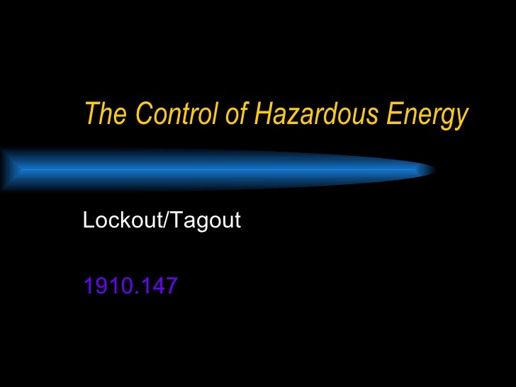 The Control of Hazardous Energy Lockout/Tagout 1910.147