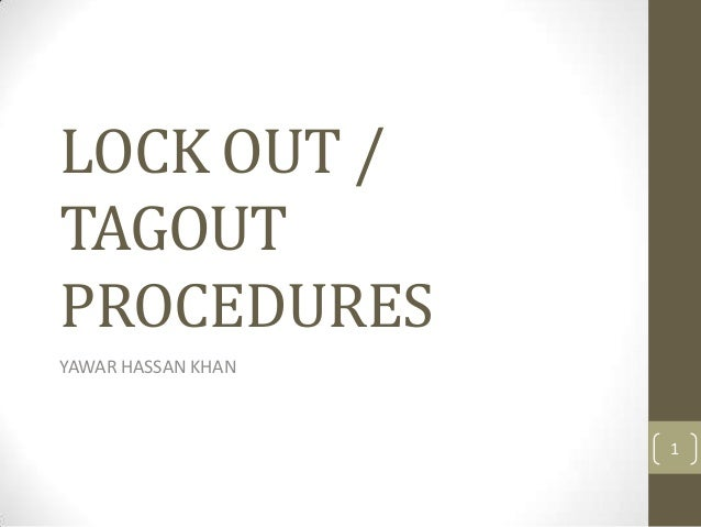 LOCK OUT /TAGOUTPROCEDURESYAWAR HASSAN KHAN                    1
