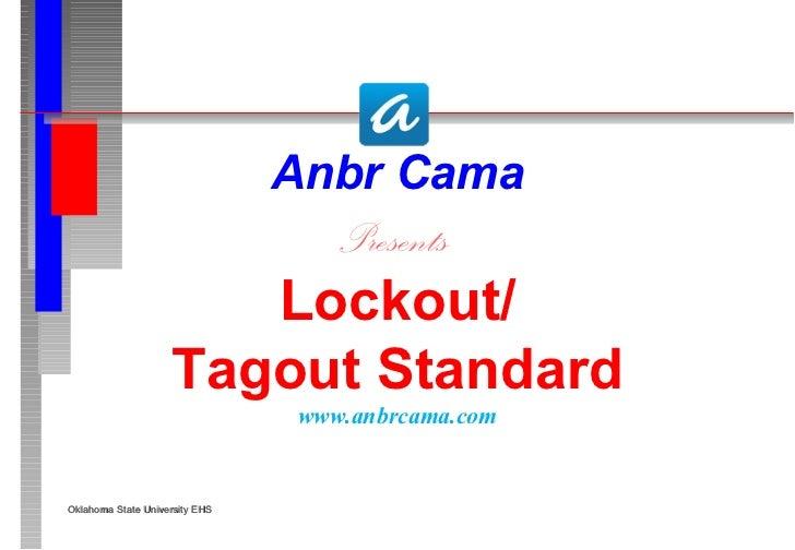 <ul><li>Anbr Cama </li></ul><ul><li>Presents  </li></ul><ul><li>Lockout/ </li></ul><ul><li>Tagout Standard </li></ul><ul><...