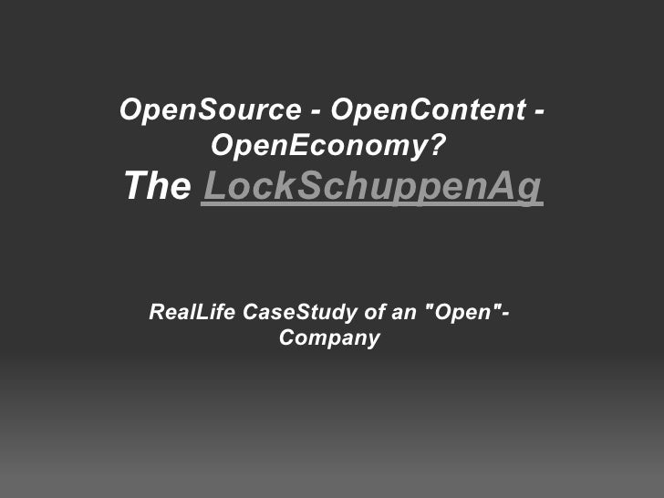 OpenSource - OpenContent -      OpenEconomy? The LockSchuppenAg    RealLife CaseStudy of an quot;Openquot;-              C...