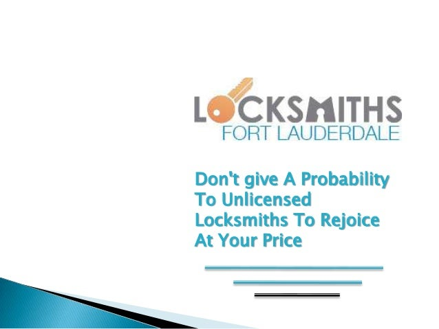 Don't give A Probability To Unlicensed Locksmiths To Rejoice At Your Price