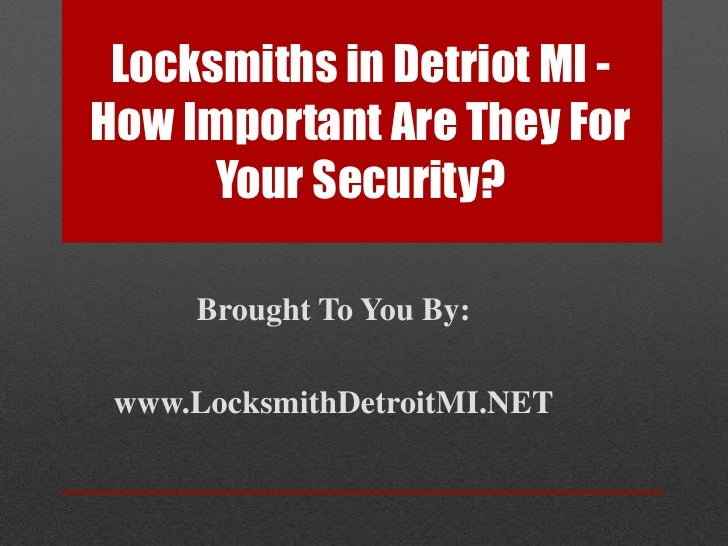Locksmiths in Detriot MI - How Important Are They For Your Security?<br />Brought To You By:<br />www.LocksmithDetroitMI.N...