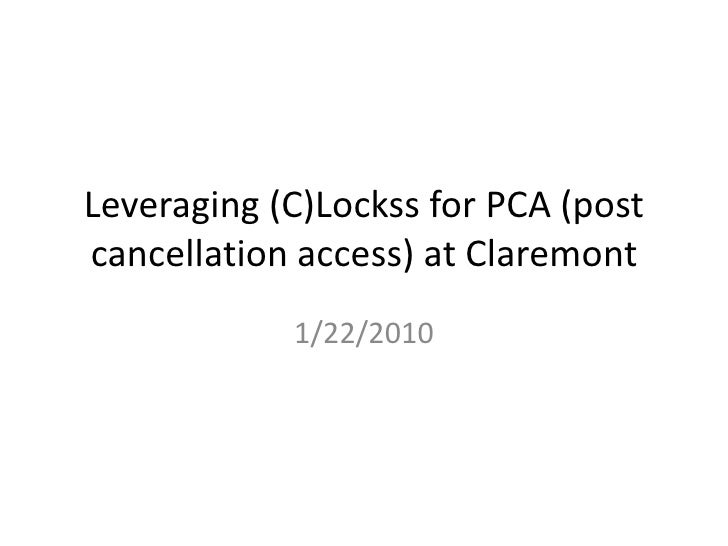 Leveraging (C)Lockss for PCA (post cancellation access) at Claremont<br />1/22/2010<br />