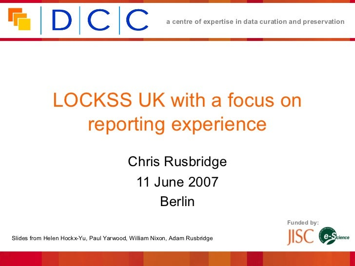a centre of expertise in data curation and preservation              LOCKSS UK with a focus on                 reporting e...