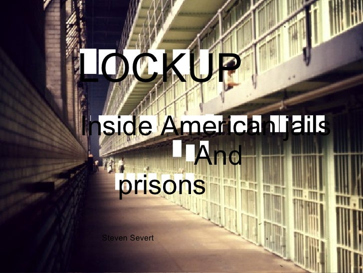 LOCKUP Inside American jails And  prisons Steven Severt