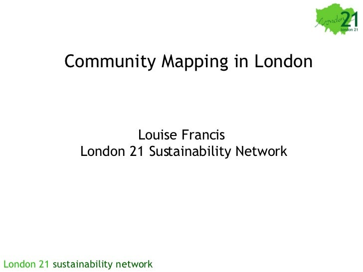 Community Mapping in London Louise Francis  London 21 Sustainability Network