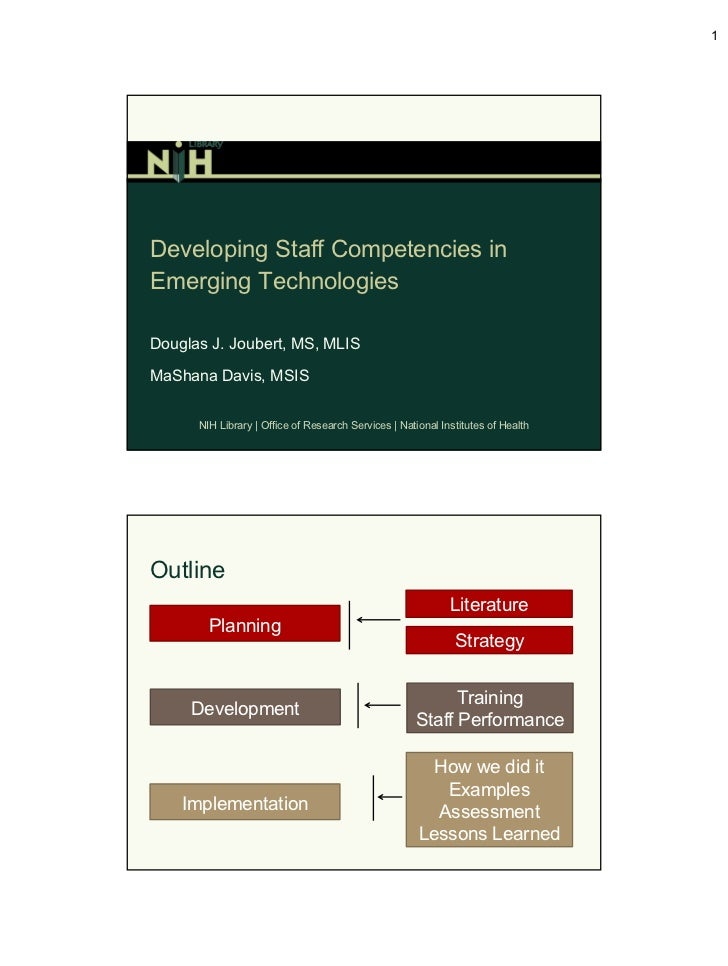 1Developing Staff Competencies inEmerging TechnologiesDouglas J. Joubert, MS, MLISMaShana Davis, MSIS      NIH Library   O...