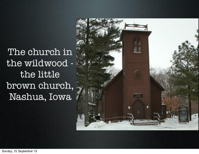 The church in the wildwood - the little brown church, Nashua, Iowa Sunday, 15 September 13