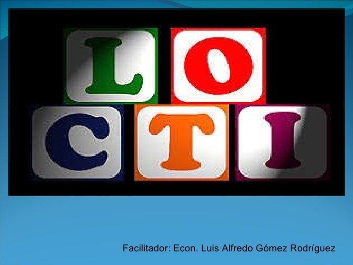 Facilitador: Econ. Luis Alfredo Gómez Rodríguez