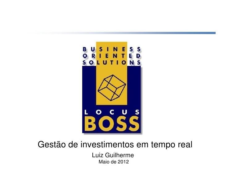 Gestão de investimentos em tempo real            Luiz Guilherme              Maio de 2012