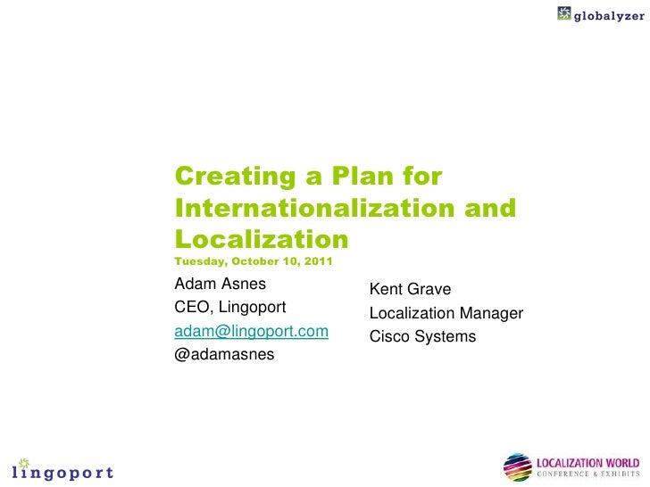 Creating a Plan forInternationalization andLocalizationTuesday, October 10, 2011Adam Asnes                  Kent GraveCEO,...