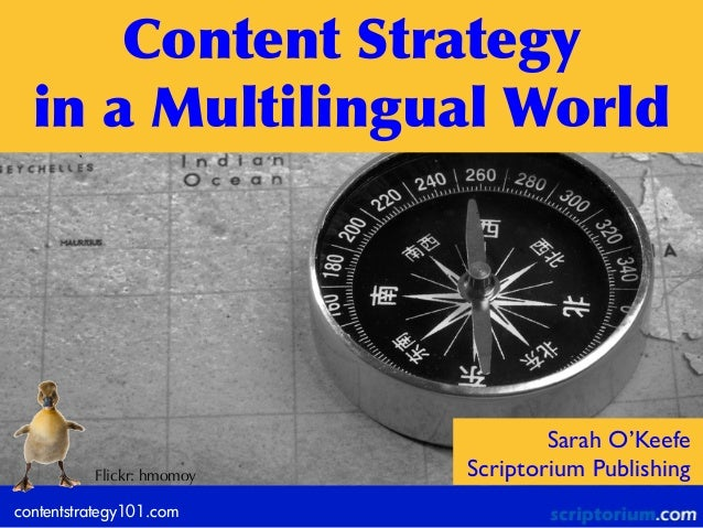 contentstrategy101.com Content  Strategy   in  a  Multilingual  World Sarah O'Keefe Scriptorium PublishingFlickr: hmo...