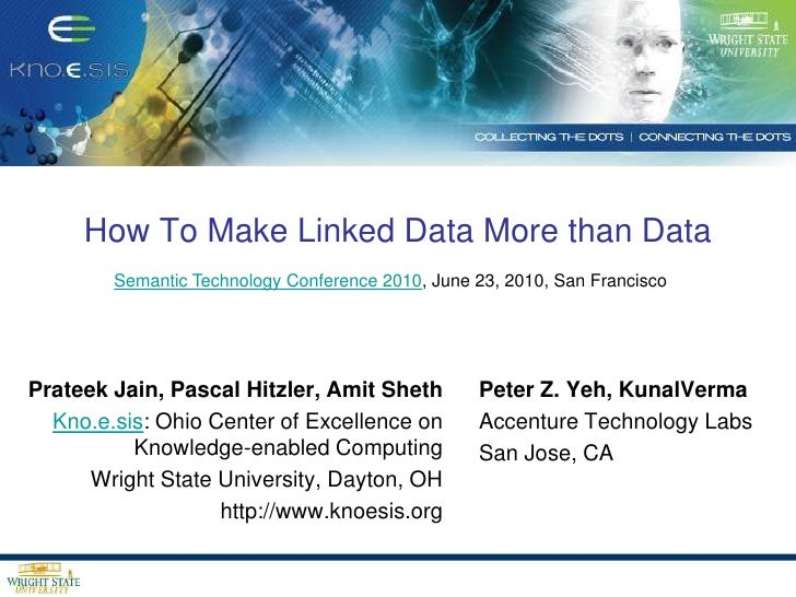 How To Make Linked Data More than Data<br />Semantic Technology Conference 2010, June 23, 2010, San Francisco<br />Prateek...