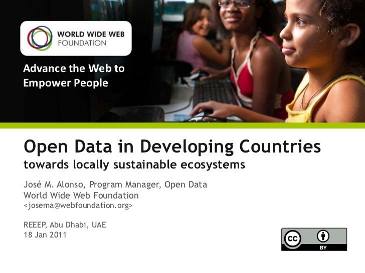 Advance the Web toEmpower PeopleOpen Data in Developing Countriestowards locally sustainable ecosystemsJosé M. Alonso, Pro...