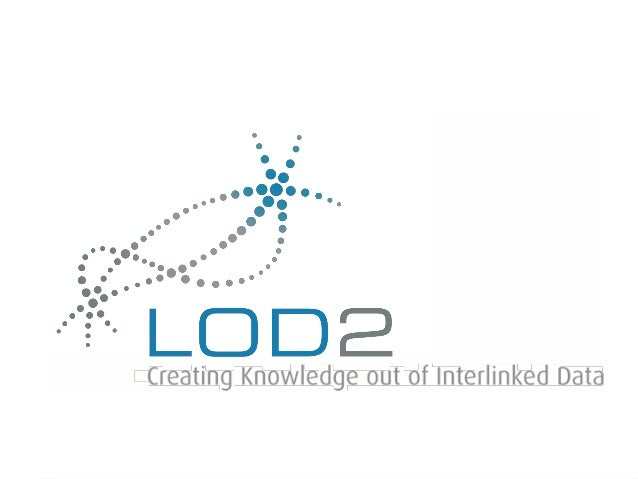 LOD2 is a large-scale integrating project co-funded by the EuropeanCommission within the FP7 Information and Communication...