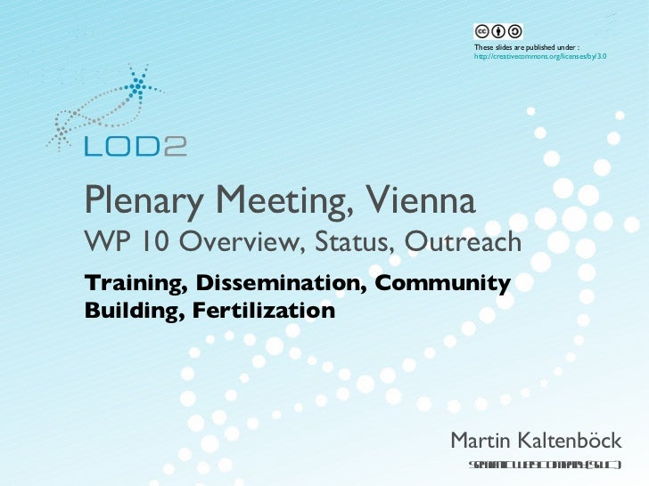 LOD2 Plenary Vienna 2012: WP10 - Training, Dissemination, Community Building, Fertilization