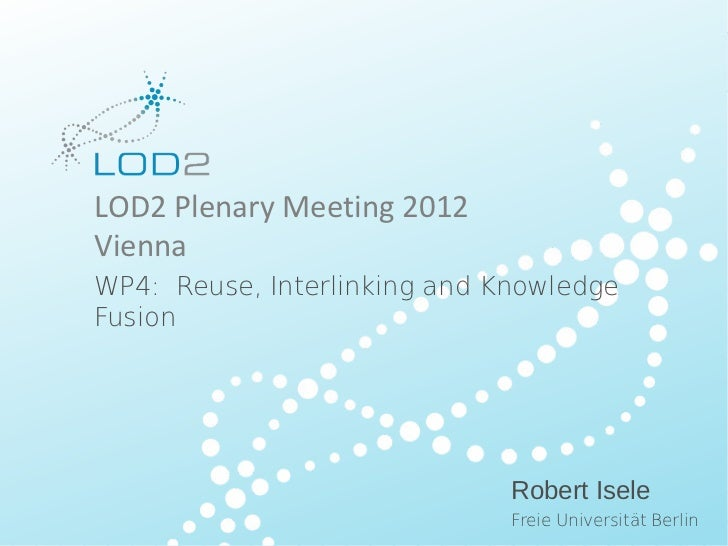 Creating Knowledge out of Interlinked Data           LOD2 Plenary Meeting Vienna – 2012/03/21 – Page 1                    ...
