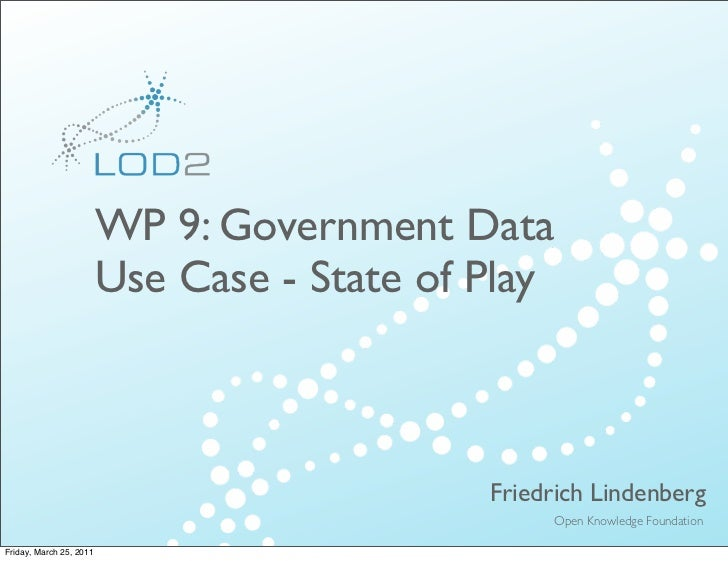 Creating Knowledge out of Interlinked Data                         WP 9: Government Data                         Use Case ...