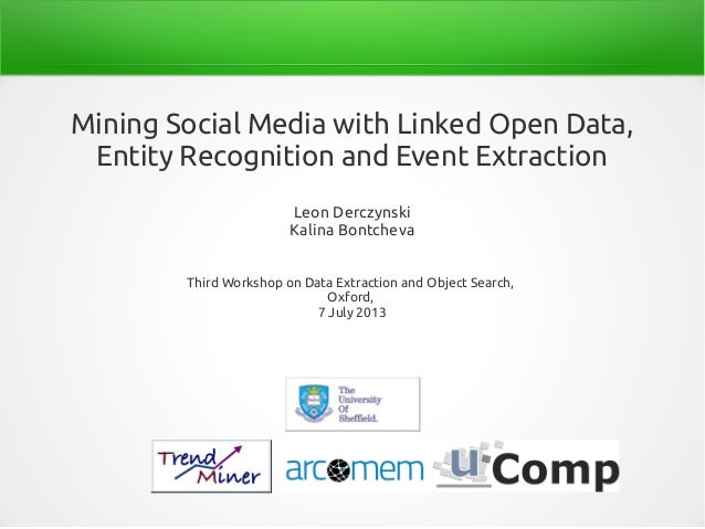 Mining Social Media with Linked Open Data, Entity Recognition and Event Extraction Leon Derczynski Kalina Bontcheva Third ...