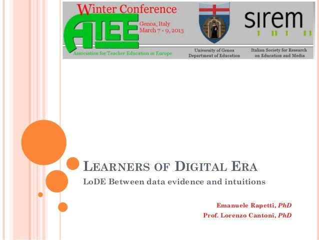 LEARNERS OF DIGITAL ERA LoDE Between data evidence and intuitions Emanuele Rapetti, PhD Prof. Lorenzo Cantoni, PhD