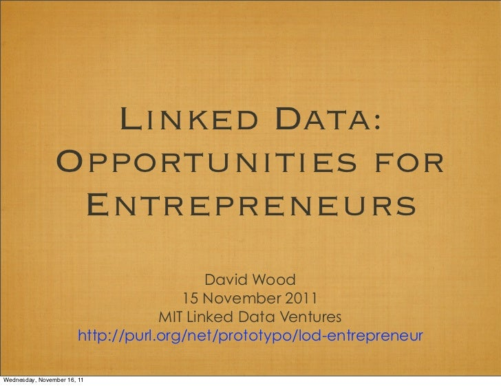 Linked Data:                Opportunities for                 Entrepreneurs                                          David...
